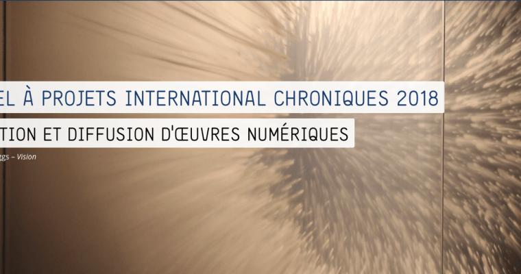 APPEL À PROJETS INTERNATIONAL CHRONIQUES 2018 CRÉATION ET DIFFUSION D'ŒUVRES NUMÉRIQUES