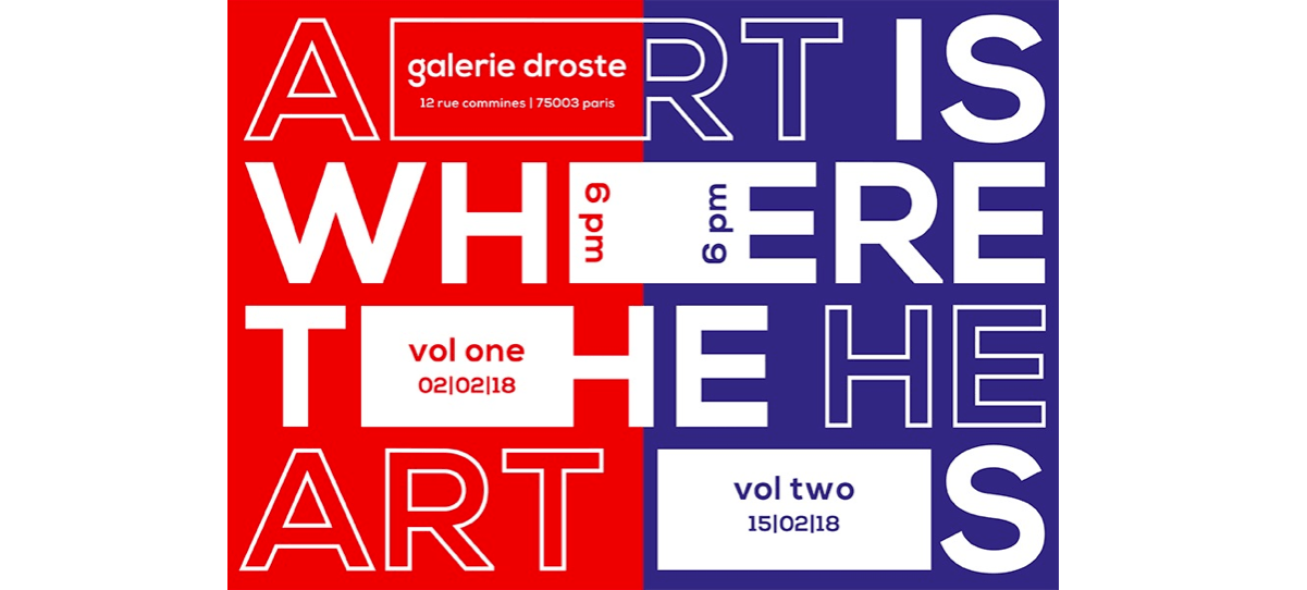 02▷13/02 – GALERIE DROSTE GOES TO PARIS – ART IS WHERE THE HEART IS – VOL. 1 – PARIS 03