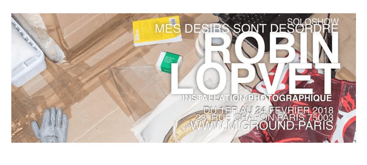 01▷24/02 – ROBIN LOPVET – MES DÉSIRS SONT DÉSORDRE – MI GALERIE -PARIS