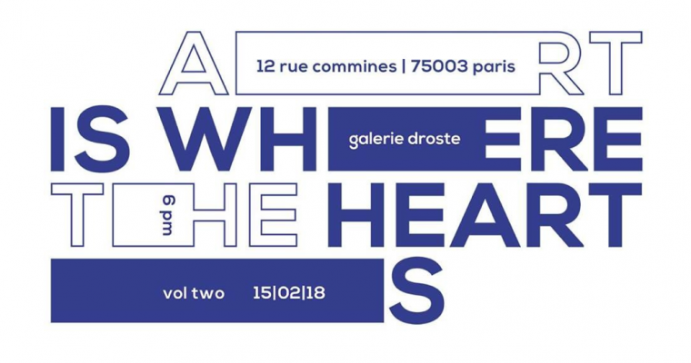 15▷27/02 – GALERIE DROSTE GOES TO PARIS – ART IS WHERE THE HEART IS – VOL. 2  – PARIS 03
