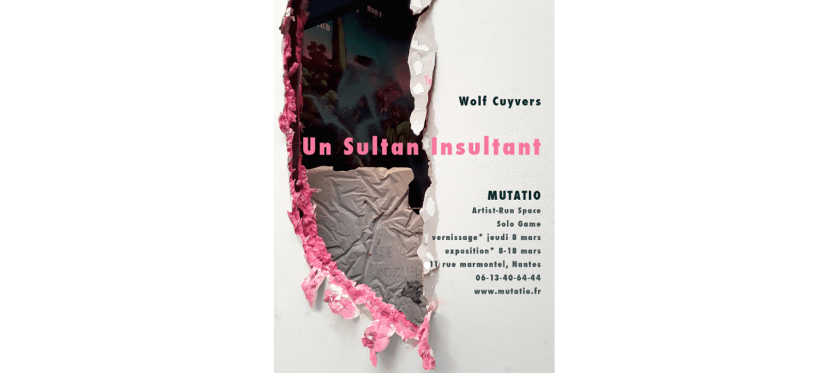 08▷18/03 – WOLF CUYVERS – UN SULTAN INSULTANT – MUTATIO NANTES