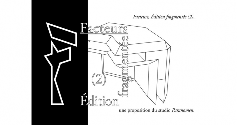 16/02▷04/03 – STUDIO PARANOMEN – FACTEURS, ÉDITION FRAGMENTÉE (2) – ANGERS