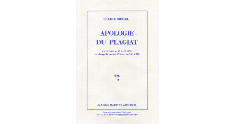 17/03▷21/04 – CLAIRE MOREL – APOLOGIE DU PLAGIAT – GALERIE MARTINE ABOUCAYA PARIS