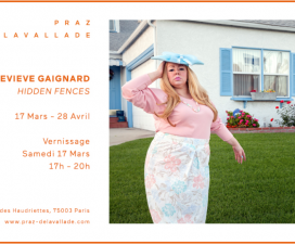 17/03▷28/04 – GENEVIEVE GAIGNARD – HIDDEN FENCES – PRAZ-DELAVALLADE PARIS