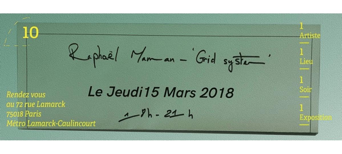 13/03 – RAPHAËL MAMAN – GRID SYSTEM – GALERIE DU 10 PARIS
