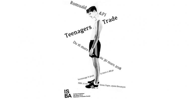 16/03▷30/03 – ROMUALD&PJ – TEENAGER TRADE – INSTITUT DES BEAUX-ARTS DE BESANÇON