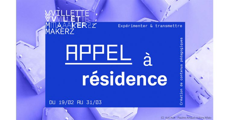 ▷31/03 – APPEL À RÉSIDENCE VILLETTE MAKERZ PARIS