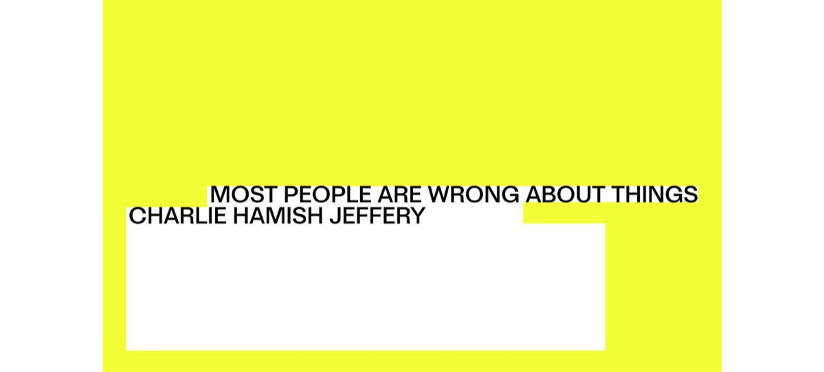 03/04▷02/05 – CHARLIE HAMISH JEFFERY – MOST PEOPLE ARE WRONG ABOUT THINGS – LA SALLE DE BAINS LYON