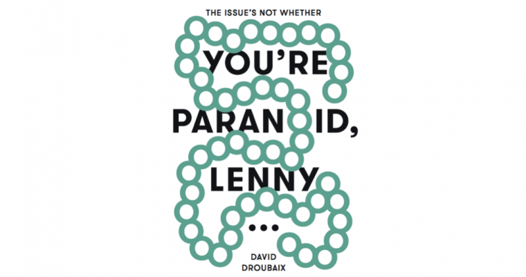 06▷28/04 – DAVID DROUBAIX – THE ISSUE'S NOT WHETHER YOU'RE PARANOID, LENNY… – LES ATELIERS VORTEX