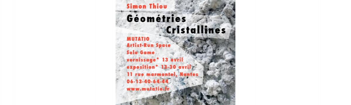 13▷30/04 – SIMON THIOU – GÉOMÉTRIES CRISTALLINES – MUTATIO NANTES
