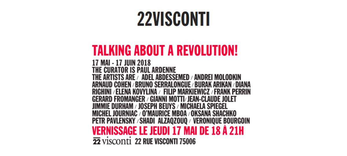 17/05▷17/06 – TALKING ABOUT A REVOLUTION ! – 22VISCONTI PARIS