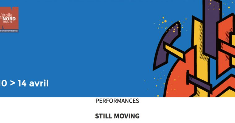 11▷14/04 – FESTIVAL STILL MOVING – THÉÂTRE L'ÉTOILE DU NORD PARIS