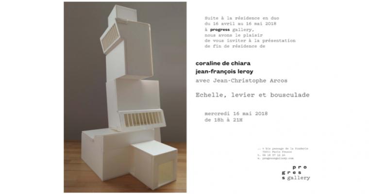 16/05 – CORALINE DE CHIARA & JEAN-FRANÇOIS LEROY – ECHELLE, LEVIER ET BOUSCULADE– PROGRESS GALLERY PARIS