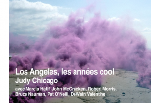 01/07▷04/11 – JUDY CHICAGO – LOS ANGELES, LES ANNÉES COOL  – VILLA ARSON NICE