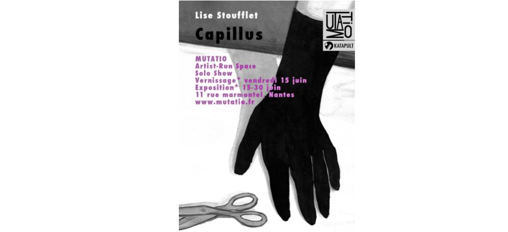 16▷29/06 – LISE STOUFFLET – CAPILLUS – ARTIST-RUN SPACE MUTATIO NANTES