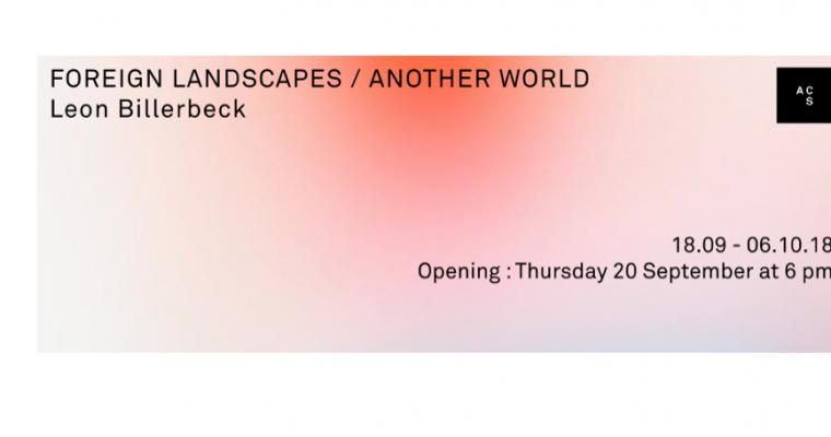 18/09▷06/10 – LEON BILLERBECK – FOREIGN LANDSCAPES/ANOTHER WORLD – GALERIE ANNE-CLAIRE SIMON PARIS