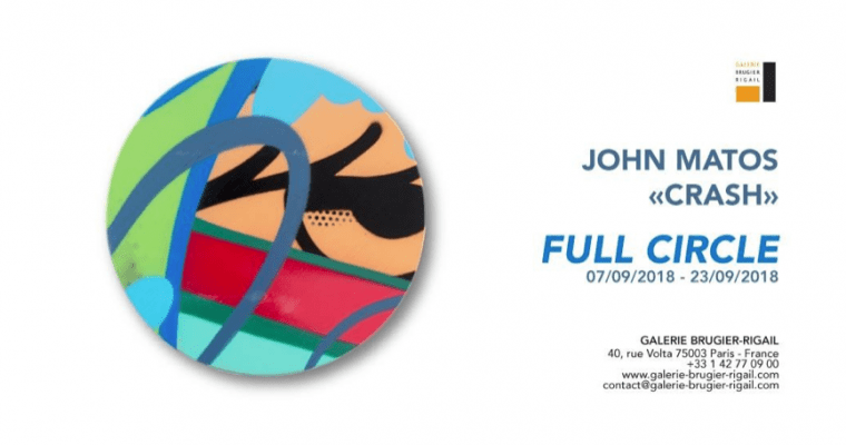 07▷23/09 – JOHN MATOS CRASH – FULL CIRCLE – GALERIE BRUGIER-RIGAIL PARIS