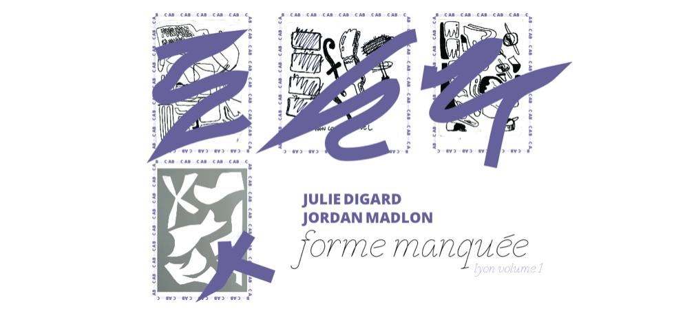 19/10▷10/11 – JULIE DIGARD & JORDAN MADLON – FORME MANQUÉE – VOLUME 1 – GALERIE B+ LYON
