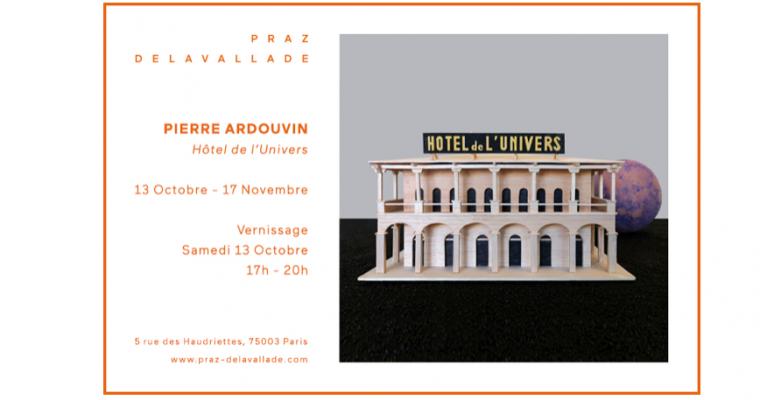 13/10▷17/11 – PIERRE ARDOUVIN– HÔTEL DE L'UNIVERS – GALERIE PRAZ-DELAVALLADEPARIS