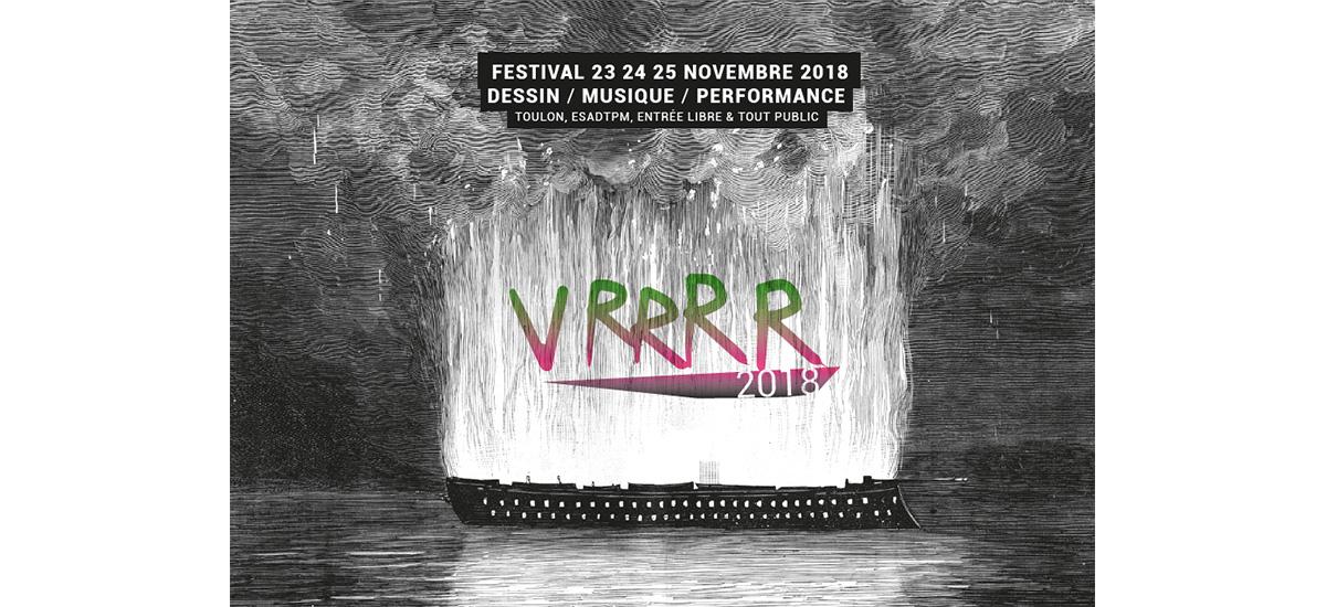 23-24-25/11 – FESTIVAL VRRRR – DESSIN / MUSIQUE / PERFORMANCE – TOULON, ESADTPM