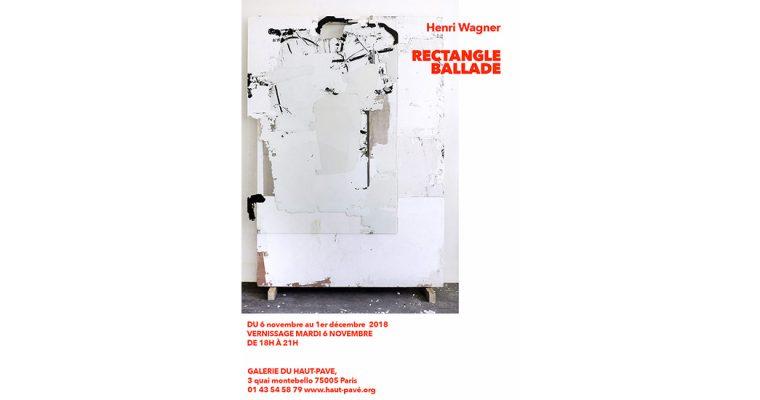 06/11▷01/12 – HENRI WAGNER – RECTANGLE BALLADE – GALERIE DU HAUT-PAVE PARIS