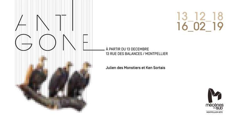 13/12 AU 16/02 – ANTIGONE – JULIEN DES MONSTIERS ET KEN SORTAIS – MÉCÈNES DU SUD MONTPELLIER