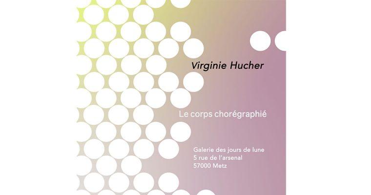 20/01 AU 16/02 – VIRGINIE HUCHER – LE CORPS CHORÉGRAPHIÉ – GALERIE DES JOURS DE LUNE – METZ