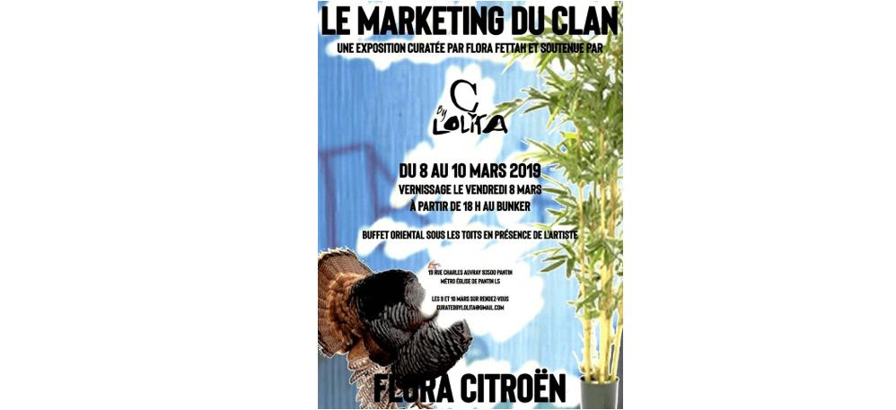 08 AU 16/03 – FLORA CITROËN – LE MARKETING DU CLAN – BUNKER, PANTIN
