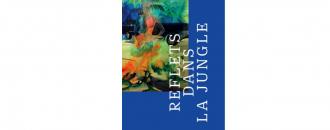 09/03 AU 25/05 – LESLIE AMINE – REFLETS DANS LA JUNGLE – LA HALLE CENTRE D'ART,PONT-EN-ROYANS