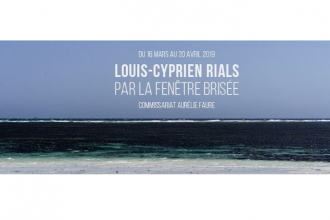 16/03 AU 20/04 – LOUIS-CYPRIEN RIALS – PAR LA FENÊTRE BRISÉE – GALERIE ERIC MOUCHET, PARIS