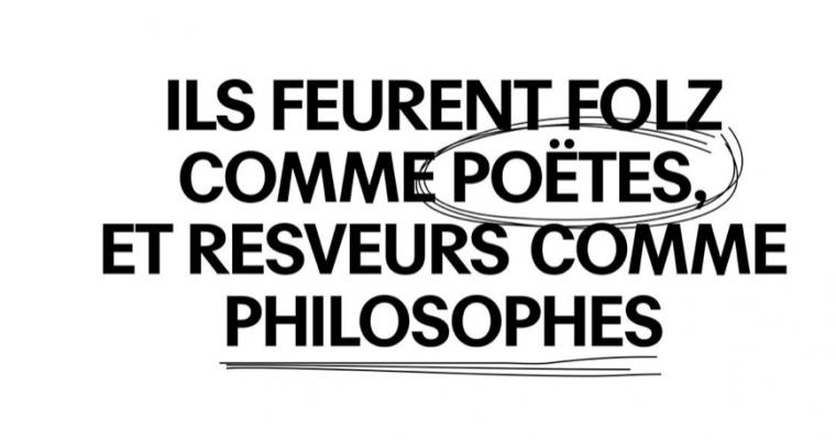 12 AU 16/03 – ILS FEURENT FOLZ COMME POËTES, ET RESVEURS COMME PHILOSOPHES – BEAUX-ARTS DE PARIS