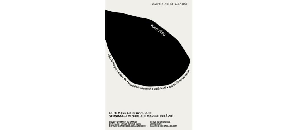 16/03 AU 20/04 – POINT ZÉRO– GALERIE CHLOE SALGADO,PARIS