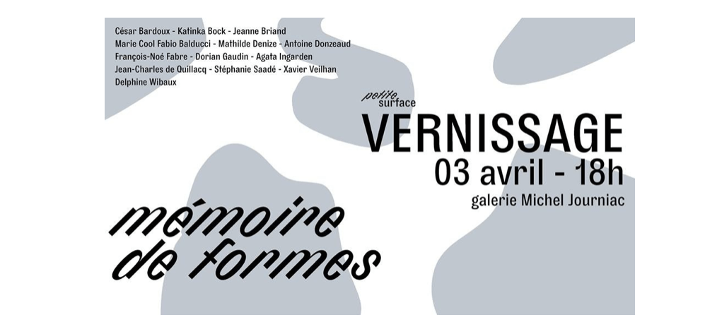𝙢𝙚́𝙢𝙤𝙞𝙧𝙚 𝙙𝙚 𝙛𝙤𝙧𝙢𝙚𝙨 – 03 au 13/04 – Galerie Michel Journiac, Paris