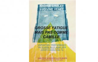 Nadine Cholet & Ludivine Venet – Grosse Fatigue Mais Pas Comme Camille – 18 au 26/04 – Galerie HLM – Hors Les Murs, Marseille