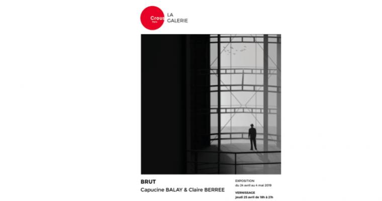 Capucine Balay & Claire Berree – Brut –  24/04 au 04/05 – Galerie du Crous, Paris