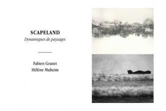 Fabien Granet & Hélène Muheim – Scapeland, Dynamiques de paysages – 15/05 au 01/06 – Galerie Jean-Louis Ramand, Paris