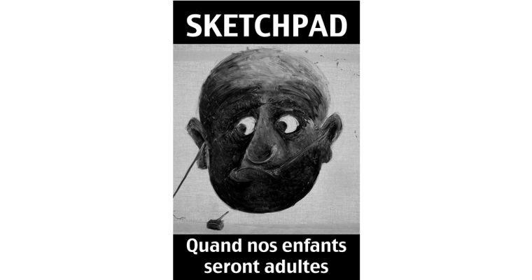 Sketchpad, Quand nos enfants seront adultes – 04 au 27/07 – Topographie de l'art, Paris