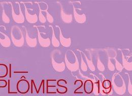 TUER LE SOLEIL CONTRE MOI | DIPLÔMES 2019 – 29/06 au 22/09 – Villa Arson Nice