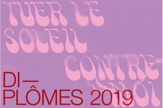 TUER LE SOLEIL CONTRE MOI   DIPLÔMES 2019 – 29/06 au 22/09 – Villa Arson Nice