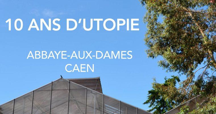 Usine Utopik – 10 ans d'utopie – 08/07 au 22/07 – Abbaye-aux-Dames, Caen
