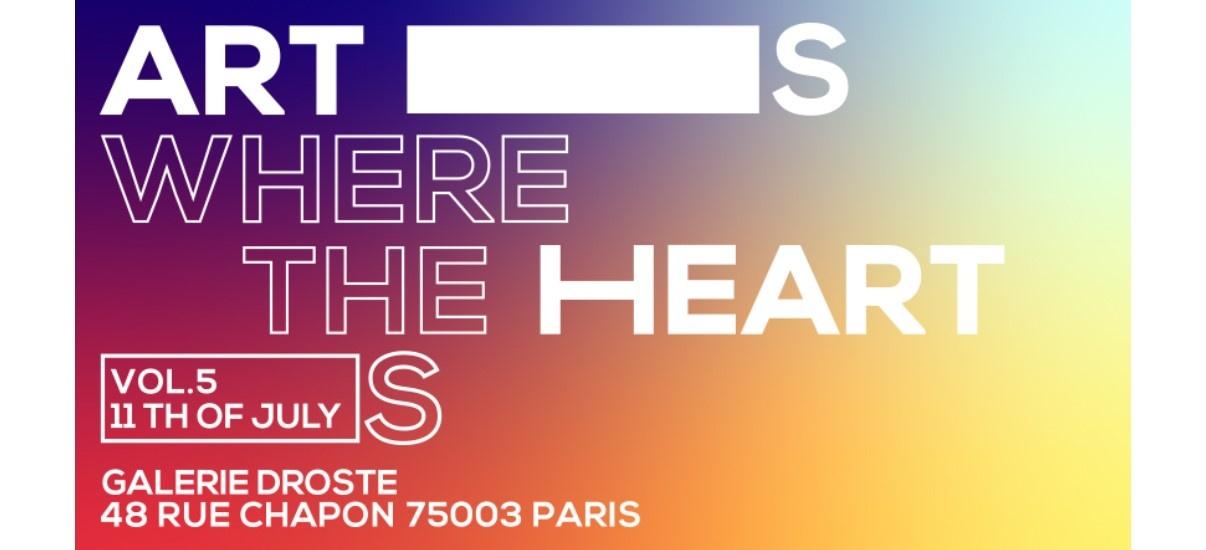 Art is where the heart is #5 – 11 au 18/07 – Galerie Droste, Paris