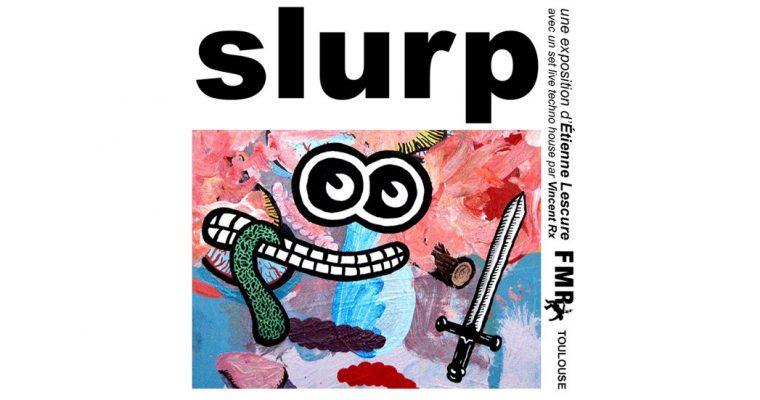 Étienne Lescure – Slurp – 11/09 au 15/10 – FMR, Toulouse