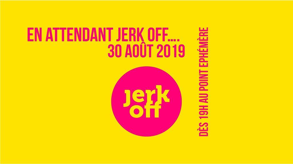 En attendant JERK OFF le 30 août au Point éphémère, Paris