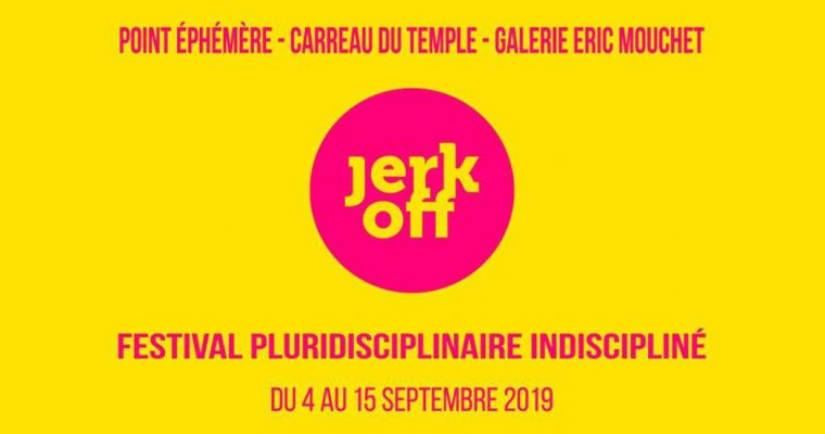 JERK OFF Festival #12 – 04 au 15/09 – Paris