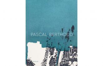 Pascal Berthoud –   Booklaunch & Accrochage – 29/08 au 03/09 – Gowen Contemporary, Genève
