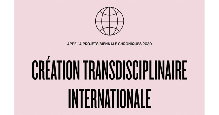 ▷30/08 – APPEL À PROJETS BIENNALE CHRONIQUES 2020 CRÉATION TRANSDISCIPLINAIRE INTERNATIONALE