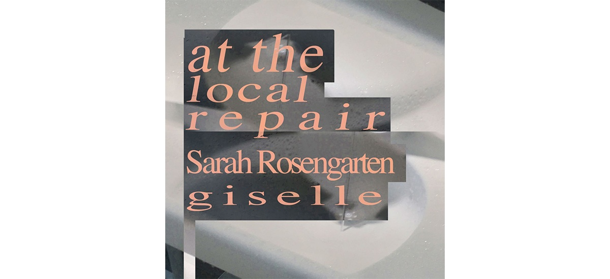 Sarah Rosengarten – At the local repair – Du 25/07 au 26/08 – Giselle Toulouse