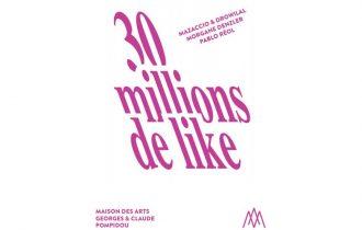 30 millions de like – 28/09 au 08/12 – MAGCP Centre d'art, Cajarc