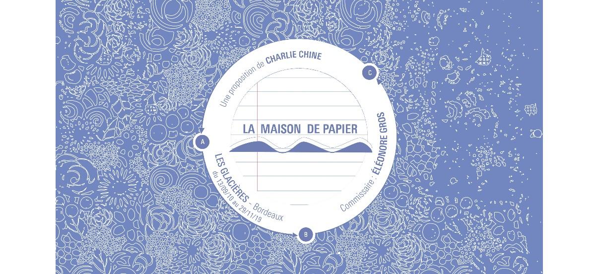Charlie Chine – La Maison de Papier – 12/09 au 13/12 – Les Glacières, Bordeaux