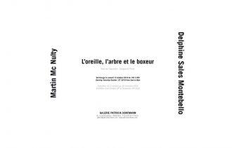 Delphine Sales Montebello & Martin Mc Nulty – L'oreille, l'arbre et le boxeur – 12/10 au 16/11 – Galerie Patricia Dorfmann, Paris